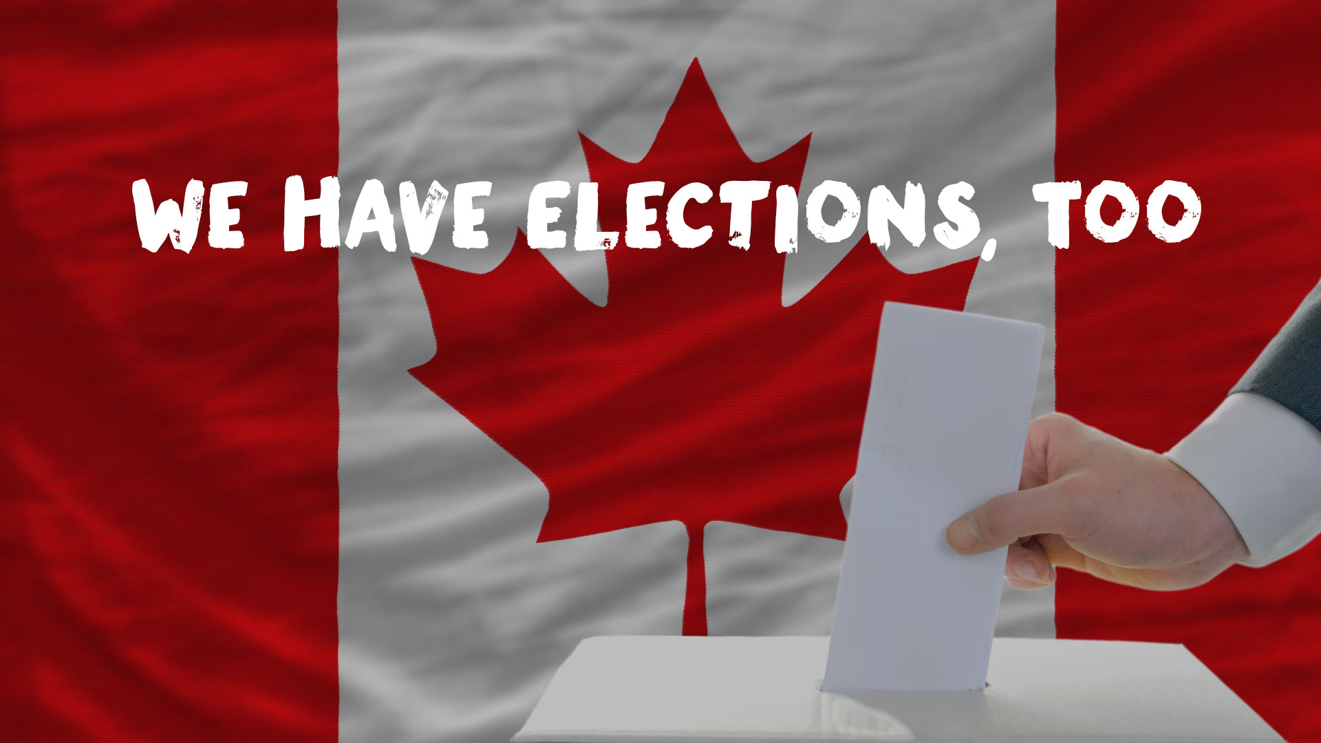 Canada Is Having an Election, Too, You Know