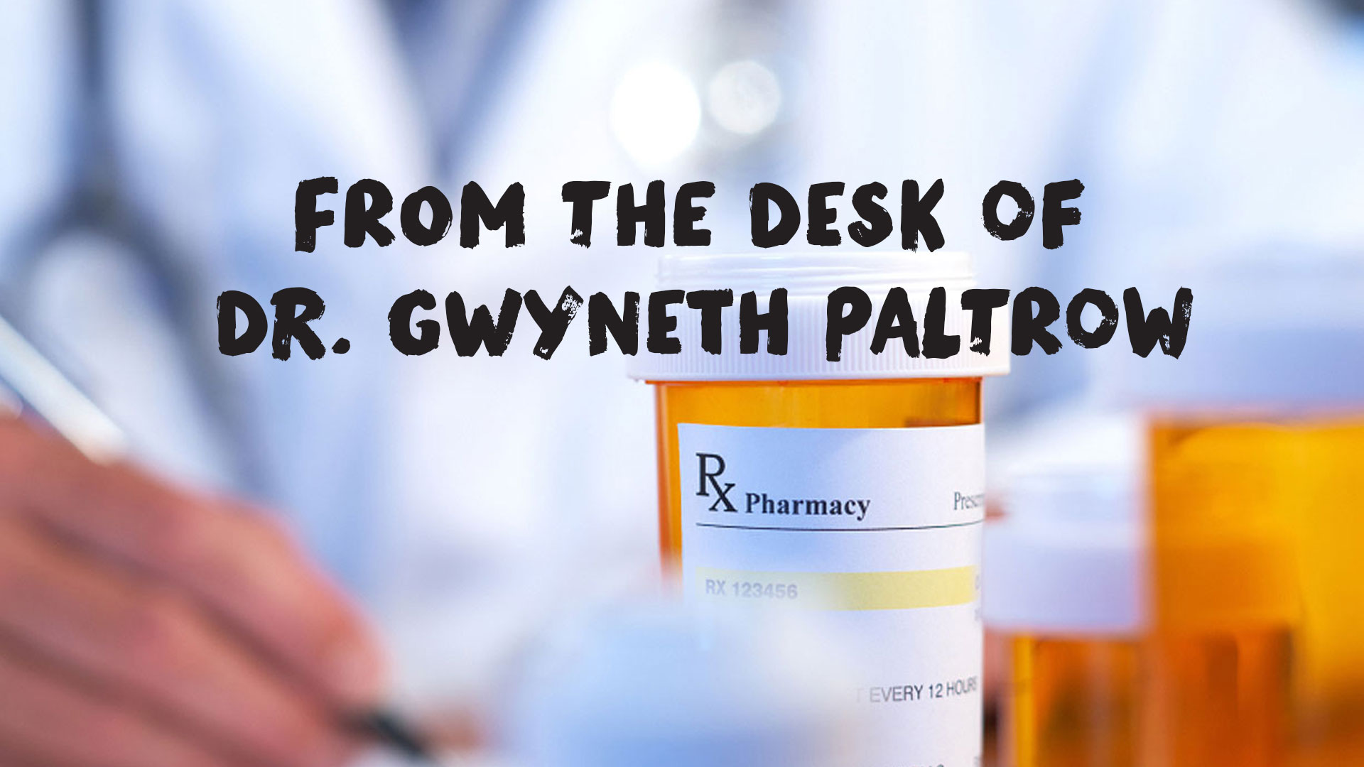 Totally Sound Medical Advice from Dr. Gwyneth Paltrow
