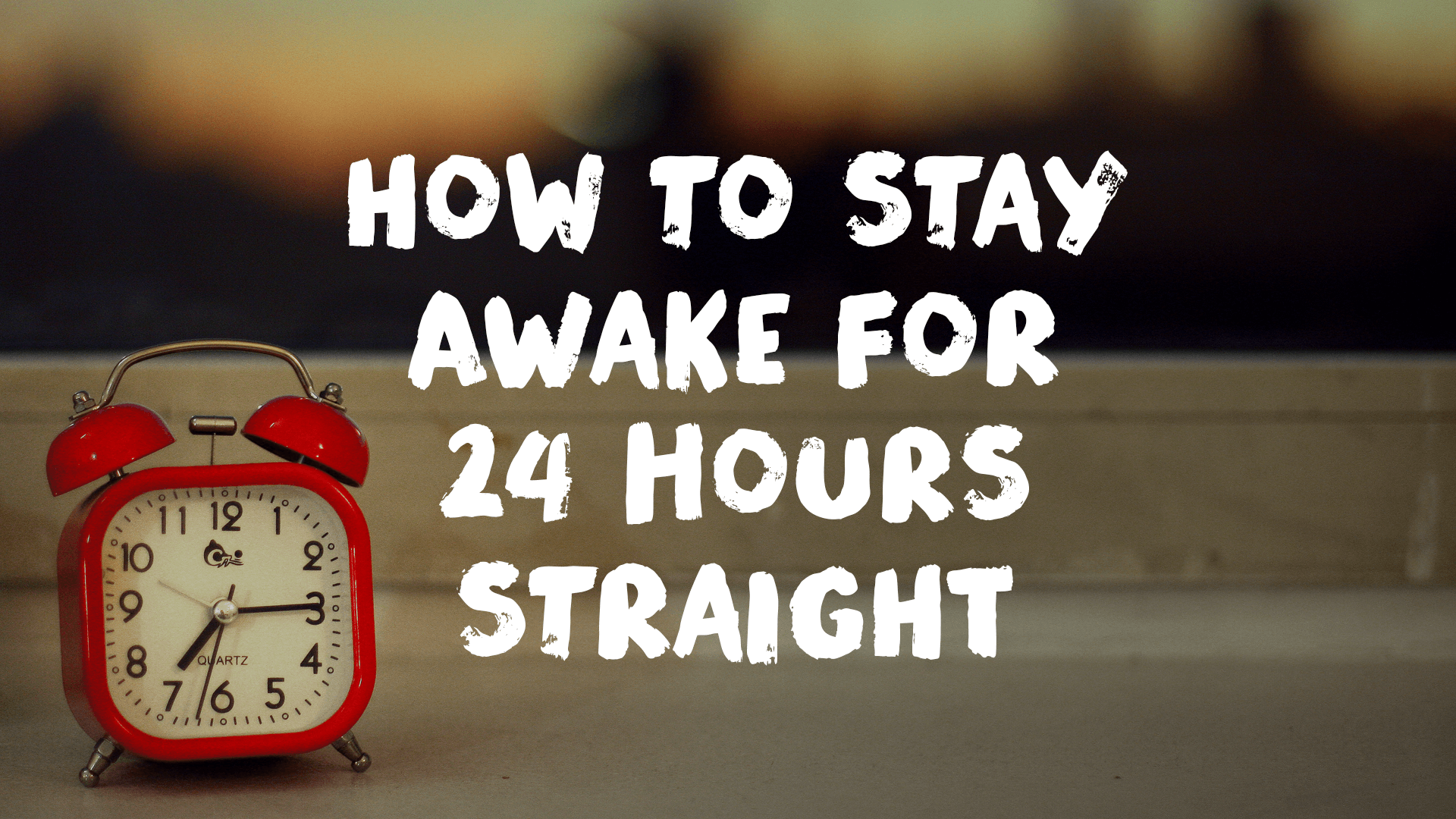How to Stay Awake for 24 Hours Straight