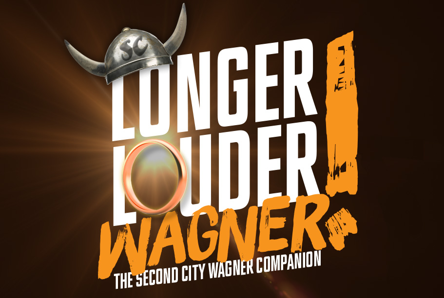 Longer! Louder! Wagner! The Second City Wagner Companion