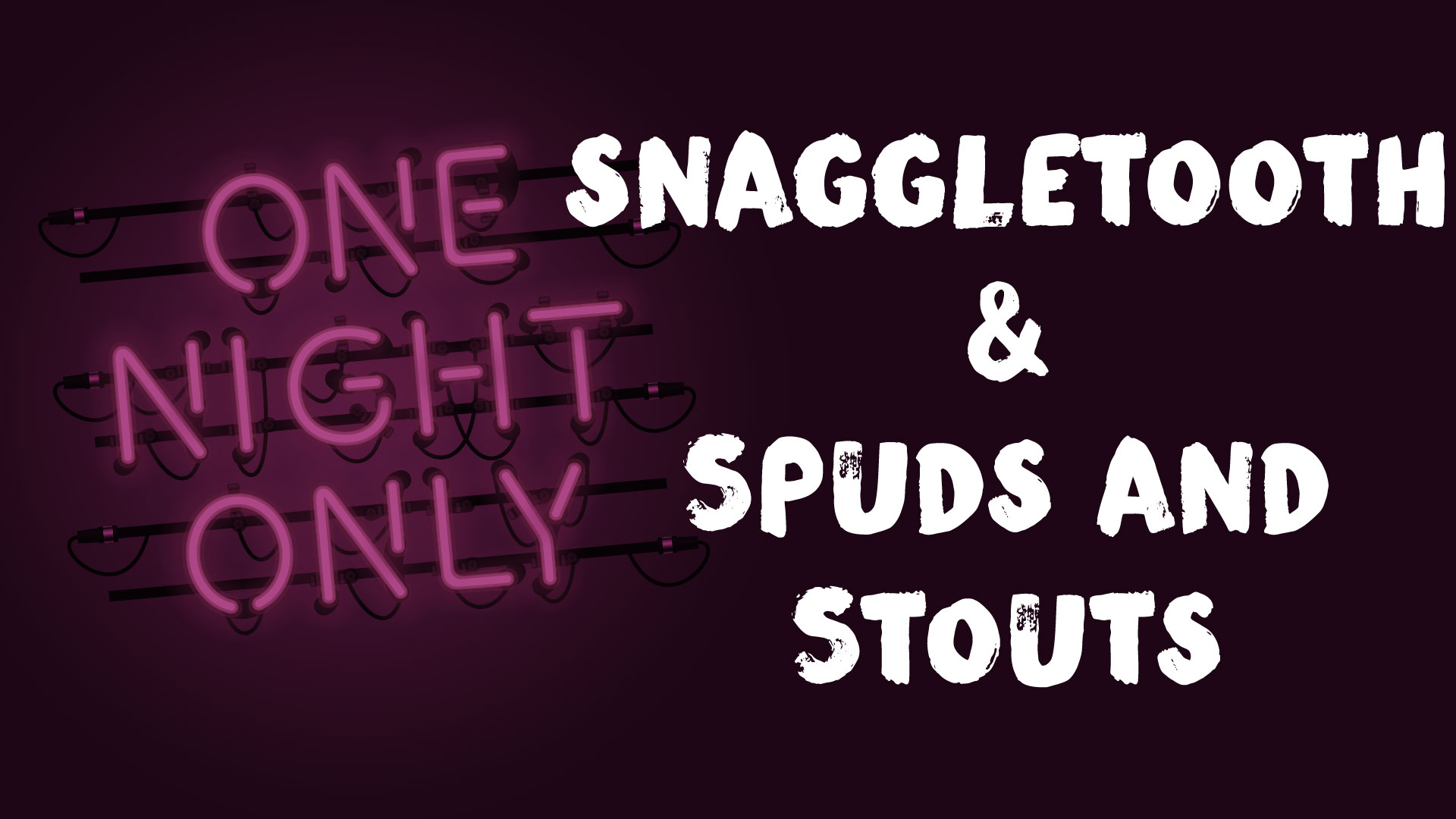 One Night Only: Snaggletooth & Spuds and Stouts