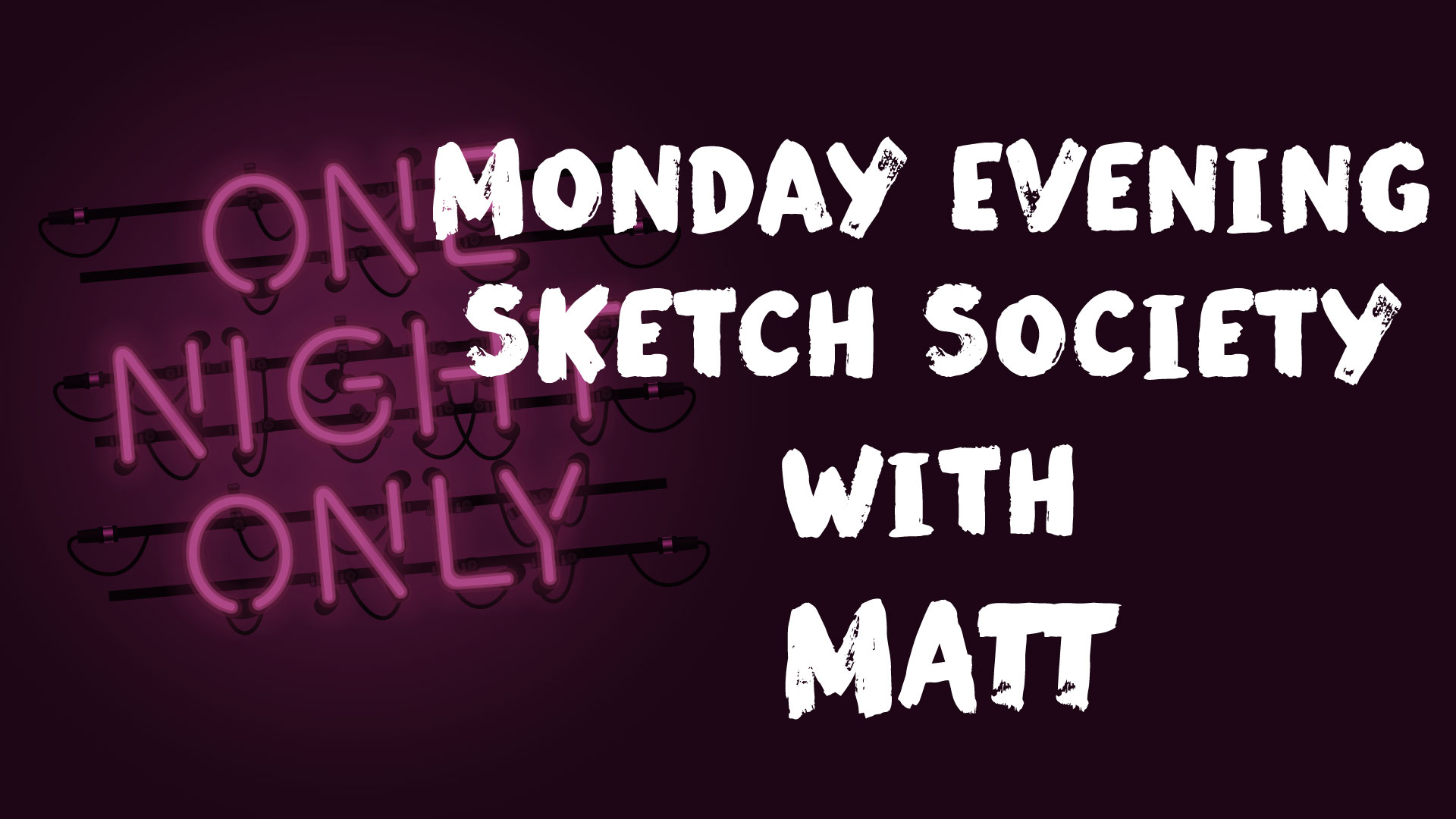 Monday Evening Sketch Society with MATT