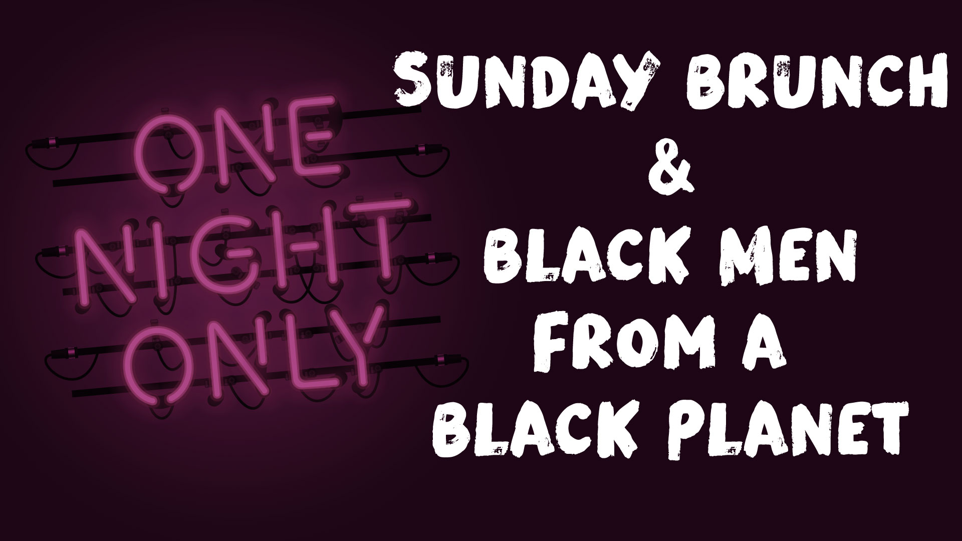 One Night Only: Sunday Brunch & Black Men from a Black Planet