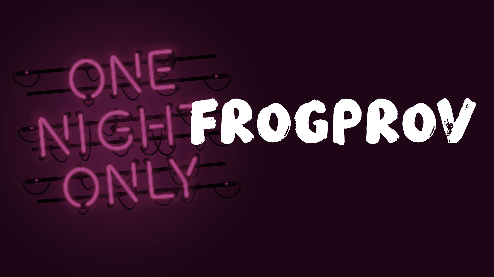 One Night Only: Frogprov