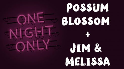 One Night Only: Possum Blossom + Jim & Melissa
