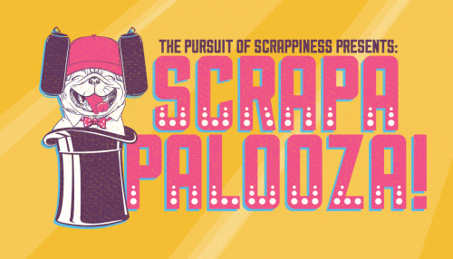 The Pursuit of Scrappiness Presents: Scrapapalooza