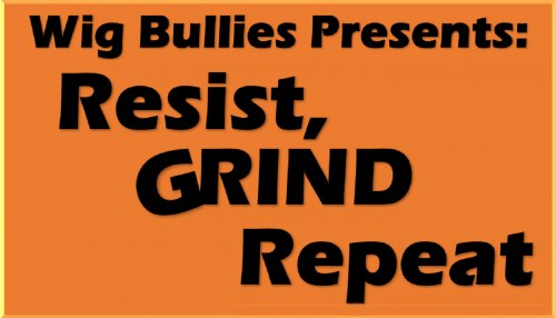 Wig Bullies Presents: Resist, Grind, Repeat