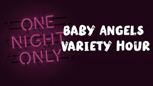 One Night Only: Baby Angels Variety Hour
