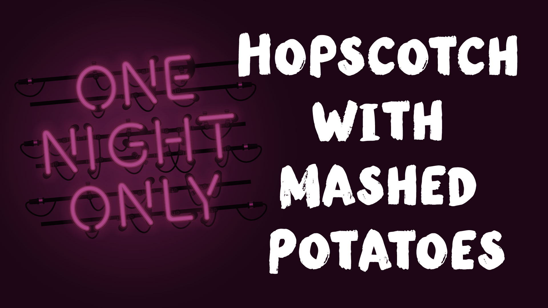 One Night Only: Hopscotch with Mashed Potatoes