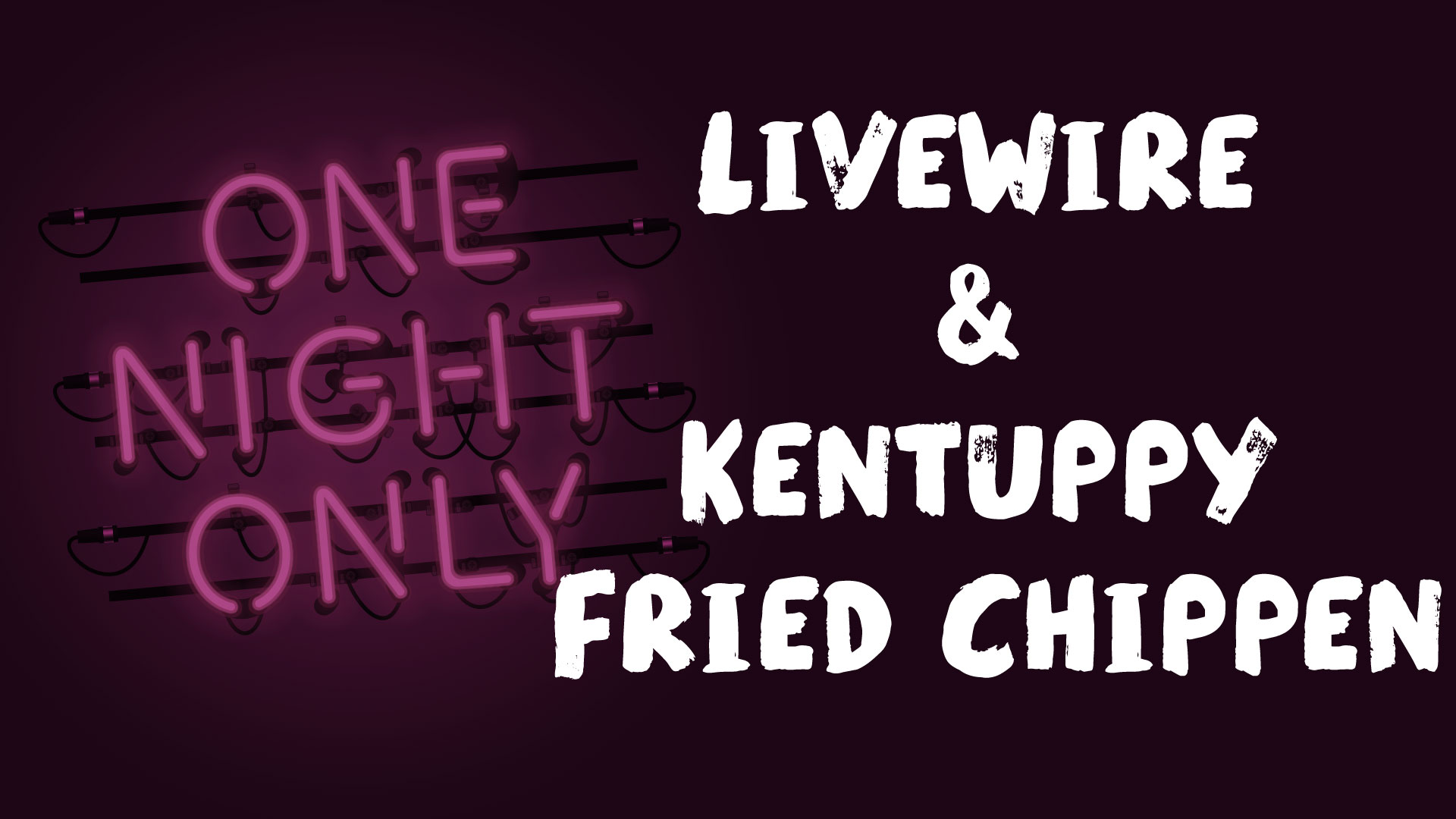 One Night Only: LiveWire and Kentuppy Fried Chippen